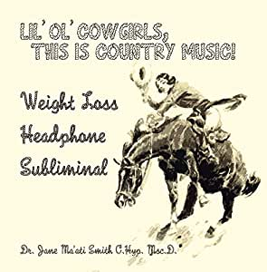 Lil' Ol' Cowgirls, This Is Country Music! Weight Loss Headphone Subliminal