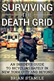 Surviving The Death Grid: An Insider's Guide to Bicycling Safely in New York City and Beyond