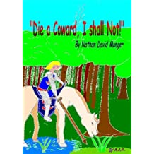 """""""Die a Coward, I shall not..."""" (a ballad / short poetic story) (Legend of the Golden Dragon's Knight Book 1)"""