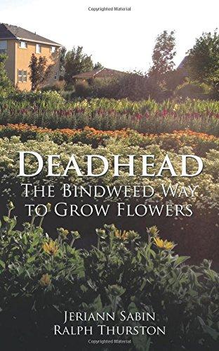 Read Online Deadhead: The Bindweed Way to Grow Flowers pdf
