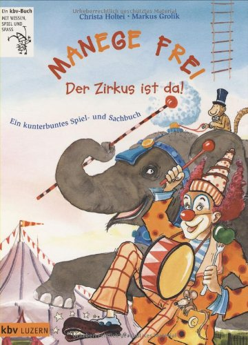 Manege frei - Der Zirkus ist da!: Ein kunterbuntes Spiel- und Sachbuch (Ein kbv-Buch mit Wissen, Spiel und Spass)