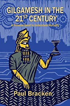 Gilgamesh in the 21st Century: A Personal Quest to Understand Mortality by [Bracken, Paul]