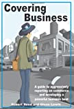 Covering Business: A Guide to Aggressively Reporting on Commerce and Developing A Powerful Business Beat