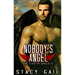 Nobody's Angel: The Earth Angels, Book 1   Stacy Gail