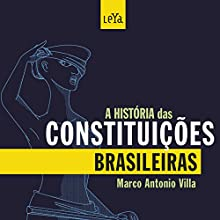 A História das Constituições Brasileiras [The History of Brazilian Constitutions] Audiobook by Marco Antonio Villa Narrated by Marco Fontes