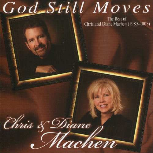 God Still Moves - The Best of Chris and Diane Machen