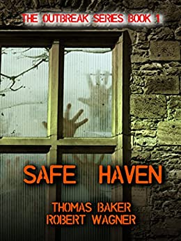 Safe Haven (The Outbreak Series Book 1) by [Wagner, Robert, Baker, Thomas]