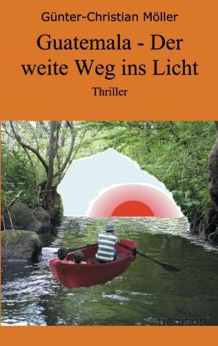 Download Guatemala - Der Weite Weg Ins Licht (German Edition) pdf