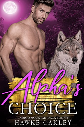 Alpha's Choice (Indigo Mountain Pack Book 4)
