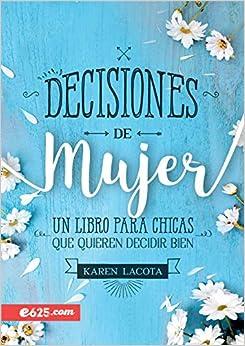 Book's Cover of Decisiones de Mujer: Un Libro Para Chicas Que Quieren Decidir Bien (Español) Tapa blanda – 20 agosto 2019