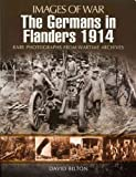 img - for The Germans in Flanders 1914 - 1915 (Images of War) book / textbook / text book