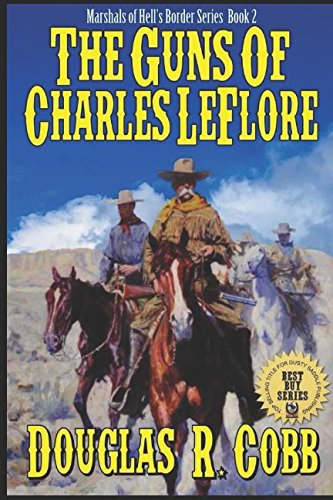 The Guns of Charles LeFlore: A Western Adventure From The Author of Guns of the United States Marshals (Deputy Marshal of Hell's Border Western)