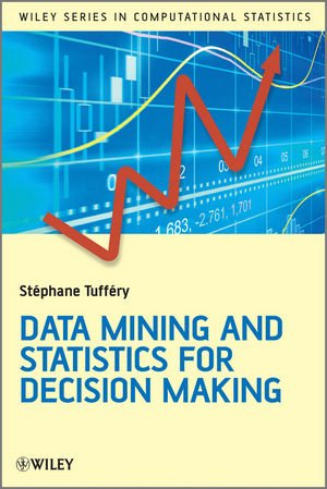 Data Mining and Statistics for Decision Making, 2nd Edition by Stéphane Tufféry, Publisher : Wiley