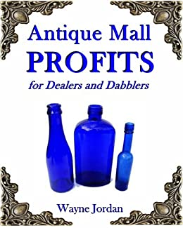 Antique Mall Profits: For Dealers and Dabblers by [Jordan, Wayne]