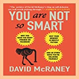 #2: You Are Not So Smart: Why You Have Too Many Friends on Facebook, Why Your Memory Is Mostly Fiction, and 46 Other Ways You're Deluding Yourself