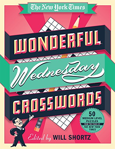 The New York Times Wonderful Wednesday Crosswords: 50 Medium-Level Puzzles from the Pages of The New York Times (The New York Times Smart Puzzles)