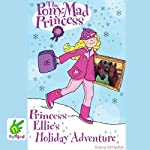 Princess Ellie's Holiday Adventure: The Pony-Mad Princess, Book 7 | Diana Kimpton