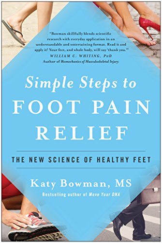 Simple Steps to Foot Pain Relief: The New Science of Healthy Feet