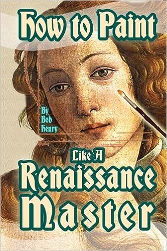 How To Paint Like A Renaissance Master Bob Henry 9781499657241