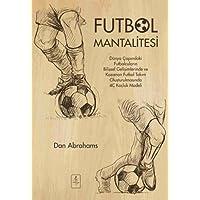 Futbol Mantalitesi: Dünya Çapındaki Futbolcuların Bilişsel Gelişimlerinde ve Kazanan Takım Oluşturulmasında 4C Koçluk Modeli