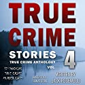 True Crime Stories Volume 4: 12 Shocking True Crime Murder Cases Audiobook by Jack Rosewood Narrated by Thomas Stone