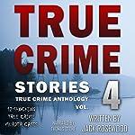 True Crime Stories Volume 4: 12 Shocking True Crime Murder Cases | Jack Rosewood