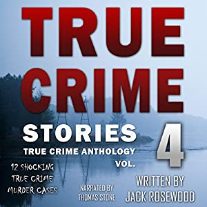 True Crime Stories Volume 4 Audiobook