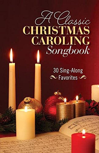 A Classic Christmas Caroling Songbook: 30 Sing Along Favorites (Favorite Christmas Song Lyrics)