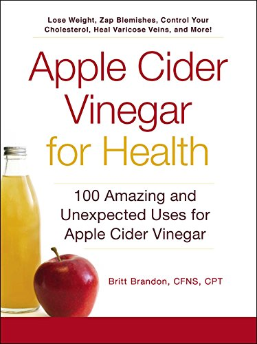 Apple Cider Vinegar For Health: 100 Amazing and Unexpected Uses for Apple Cider Vinegar (Vinegar Book Apple Cider)