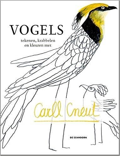 Vogels Tekenen Krabbelen En Kleuren Met Carll Cneut Amazon De