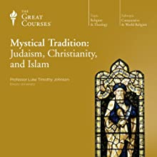 Mystical Tradition: Judaism, Christianity, and Islam Lecture by  The Great Courses, Luke Timothy Johnson Narrated by Professor Luke Timothy Johnson