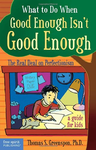 what-to-do-when-good-enough-isnt-good-enough-the-real-deal-on-perfectionism-a-guide-for-kids