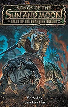 Songs of the Sun and Moon: Tales of the Changing Breeds (World of Darkness) by [Onyx Path Publishing, Andrew, Jason, Bridges, Bill, McFarland, Matthew, Peregrine, Andrew, Rosenberg, Aaron, Soesbee, Ree, Webb, Eddy]