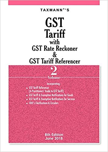 GST Tariff with GST Rate Reckoner & GST Tariff Referencer : 8th Edition June 2018