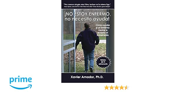 Amazon.com: NO ESTOY ENFERMO, no necesito ayuda! Como ayudar a un enfermo mental a aceptar el tratamiento. (Spanish Edition) (9780967718941): Xavier Amador: ...
