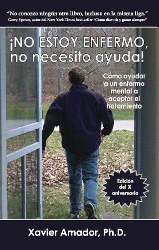 NO ESTOY ENFERMO, no necesito ayuda! Como ayudar a un enfermo mental a aceptar el tratamiento. (Spanish Edition)