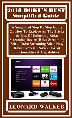 2018 ROKU?S BEST  SIMPLIFIED GUiDE: A Simplified Step By Step Guide On How To Explore All The Tricks & Tips Of Unlocking Roku Streaming Device (Roku Streaming ... Stick, ()