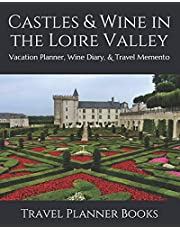 Castles & Wine in the Loire Valley: Vacation Planner, Wine Diary, & Travel Memento