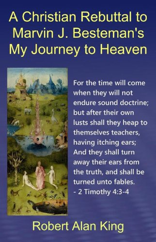 A Christian Rebuttal to Marvin J. Besteman's My Journey to Heaven (English Edition)