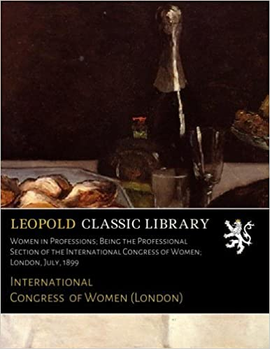 Book Women in Professions: Being the Professional Section of the International Congress of Women: London, July, 1899