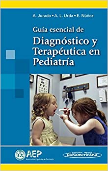 Guia esencial de diagnostico y terapeutica en pediatria / Essential Guide to Diagnosis and Therapeutics in Pediatrics