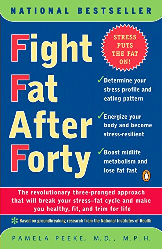 Fight Fat After Forty: The Revolutionary ThreePronged Approach That Will Break Your StressFat Cycle and Make You Healthy Fit and Trim for Life