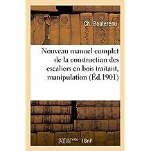 Nouveau Manuel Complet de la Construction Des Escaliers En Bois, Manipulation Posage