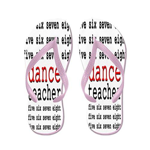 CafePress Dance Teacher - Flip Flops, Funny Thong Sandals, Beach Sandals Pink