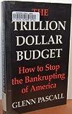 The Trillion Dollar Budget, Glenn Pascall, 0295962372