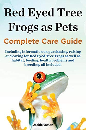 Red Eyed Tree Frogs as Pets, Complete Care Guide Including Information on Purchasing, Raising and Caring for Red Eyed Tree Frogs as Well as Habitat, F by Taylor, Jackie (2014) Paperback