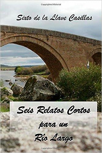 Seis Relatos Cortos Para Un Río Largo