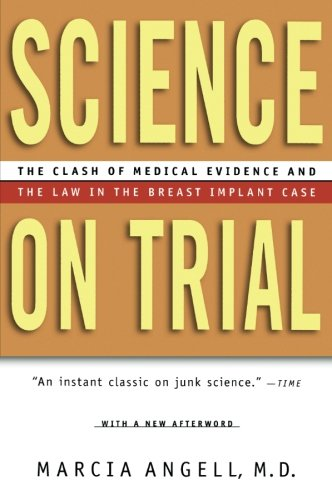 Science on Trial: The Clash of Medical Evidence and the Law in the Breast Implant Case (Angell Marcia)