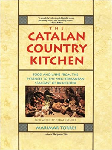 The Catalan Country Kitchen: Foods and Wine from the Pyrenees to the Mediterranean Seacoast of Barcelona