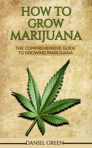 How To Grow Marijuana: The Comprehensive